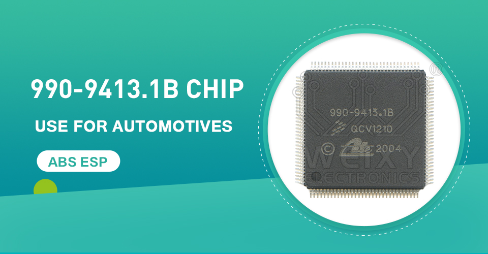 990-9413.1B chip use for automotives ABS ESP by WEIXY Electronics
